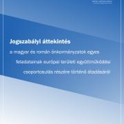 Jogszabályi áttekintés a magyar és román önkormányzatok egyes feladatainak európai területi együttműködési csoportosulás részére történő átadásáról