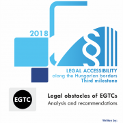 LEGAL ACCESSIBILITY along the Hungarian borders – Third milestone Legal obstacles of EGTCs