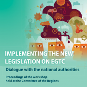 Implementing the new legislation on EGTC - Dialogue with the national authorities - Proceedings of the workshop held at the Committee of the Regions