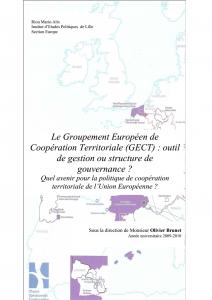 Le Groupement Européen de Coopération Territoriale (GECT): outil de gestion ou structure de gouvernance? - Quel avenir pour la politique de coopération territoriale de l'Union Européenne?